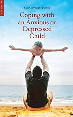 Coping with an Anxious or Depressed Child: A Guide for Parents and Carers 9781851684823