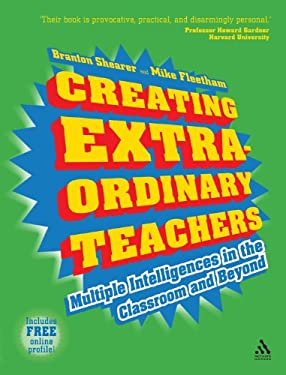 Creating Extra-Ordinary Teachers: Multiple Intelligences in the Classroom and Beyond 9781855393905