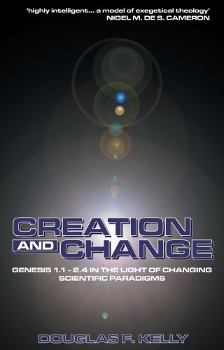 Creation and Change: Genesis 11-2.4 in the Light of Changing Scientific Paradigms 9781857922837
