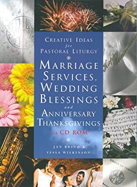 Creative Ideas for Pastoral Liturgy: Marriage Services, Wedding Blessings and Anniversary Thanksgivings [With CDROM] 9781853119286