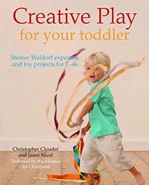 Creative Play for Your Toddler: Steiner Waldorf Expertise and Toy Projects for 2 - 4s 9781856752862