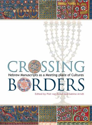 Crossing Borders: Hebrew Manuscripts as a Meeting-Place of Cultures 9781851243136