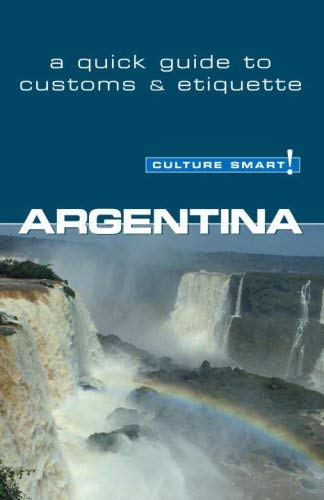 Culture Smart! Argentina: A Quick Guide to Customs and Etiquette 9781857333282