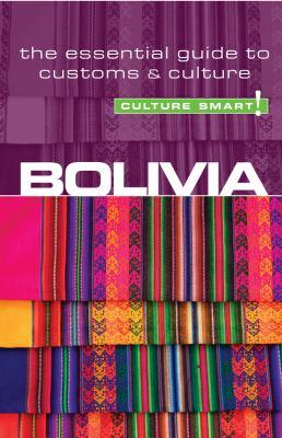 Culture Smart! Bolivia: The Essential Guide to Customs & Culture 9781857334852