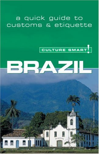 Culture Smart! Brazil: A Quick Guide to Customs and Etiquette 9781857333237