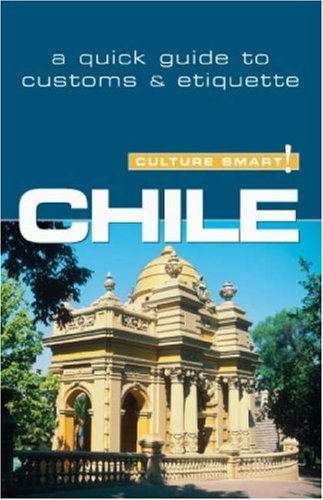 Culture Smart! Chile: A Quick Guide to Customs and Etiquette 9781857333411
