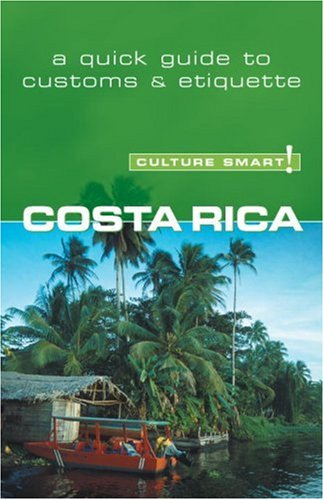 Culture Smart! Costa Rica: A Quick Guide to Customs and Etiquette 9781857333244