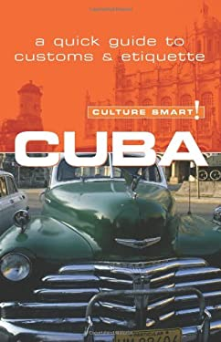 Culture Smart! Cuba: A Quick Guide to Customs and Etiquette 9781857333381