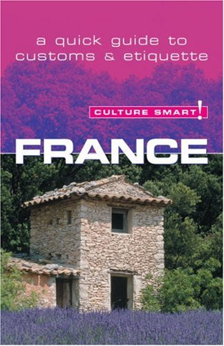 Culture Smart! France: A Quick Guide to Customs and Etiquette 9781857333077