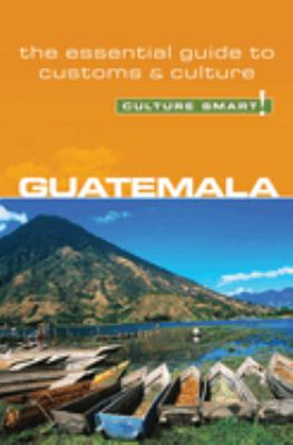 Culture Smart! Guatemala: A Quick Guide to Customs and Etiquette 9781857333480