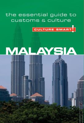 Culture Smart! Malaysia: The Essential Guide to Customs & Culture 9781857334579