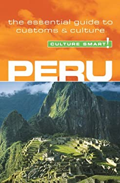 Culture Smart! Peru: A Quick Guide to Customs and Etiquette 9781857333367