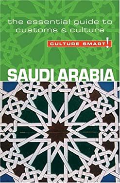 Culture Smart! Saudi Arabia: The Essential Guide to Customs & Culture 9781857333510