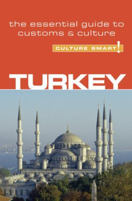 Culture Smart! Turkey: A Quick Guide to Customs & Etiquette 9781857333268