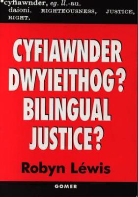 Cyfiawnder Dwyieithog?: Golwg AR Yr Ieithoedd Cymraeg a Saesneg Yn Llysoedd Ynadon Cymru 9781859025499