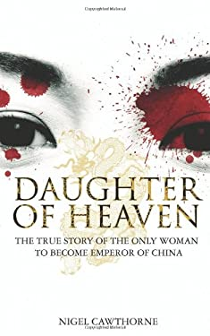 Daughter of Heaven: The True Story of the Only Woman to Become Emperor of China