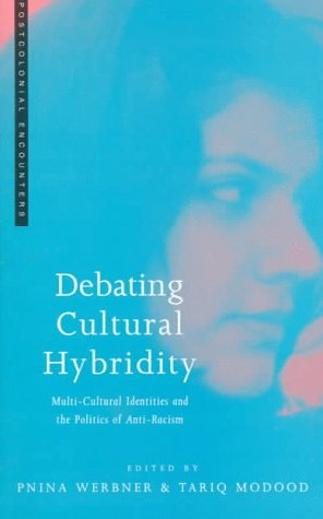 Debating Cultural Hybridity: Multi-Cultural Identities and the Politics of Anti-Racism 9781856494243