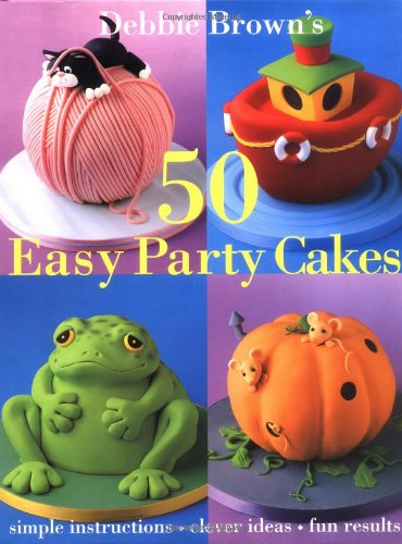 Debbie Brown's 50 Easy Party Cakes 9781853918551