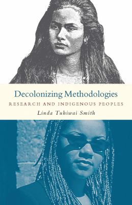 Decolonizing Methodologies: Research and Indigenous Peoples 9781856496230