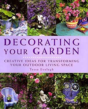 Decorating Your Garden: Creative Ideas for Transfoming Your Outdoor Living Space 9781859679401