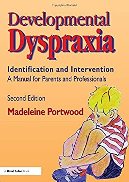 Developmental Dyspraxia: Identification and Intervention: A Manual for Parents and Professionals 9781853465734