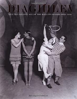 Diaghilev and the Golden Age of the Ballet Russes 1909-1929 9781851776139