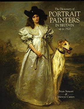 Dictionary of Portrait Painters in Britain Up to 1920 9781851491735