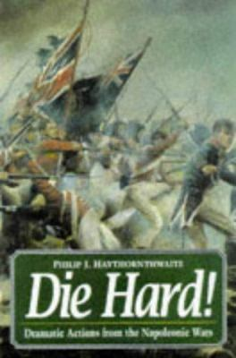 Die Hard!: Dramatic Actions for the Napoleonic Wars 9781854094476