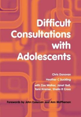 Difficult Consultations with Adolescents: 9781857758825