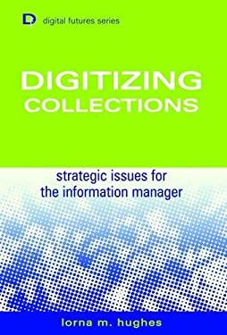 Digitizing Collections: Strategic Issues for the Information Manager 9781856044660