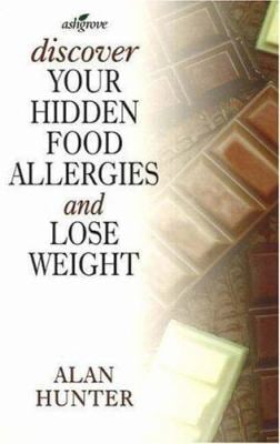 Discover Your Hidden Food Allergies & Lose Weight: 2nd Edition 9781853981050