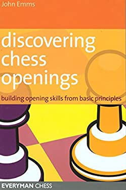 Discovering Chess Openings: Building a Repertoire from Basic Principles 9781857444193