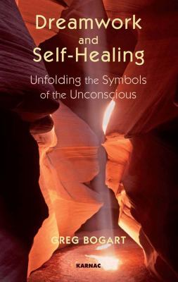 Dreamwork and Self-Healing: Unfolding the Symbols of the Unconscious 9781855757585