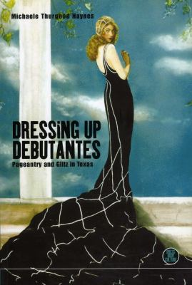 Dressing Up Debutantes: Pageantry and Glitz in Texas 9781859739341
