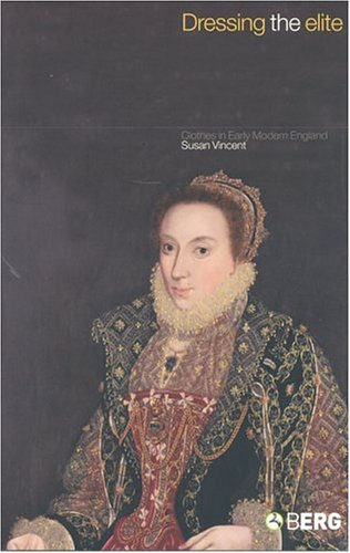Dressing the Elite: Clothes in Early Modern England 9781859737460