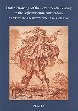 Dutch Drawings of the Seventeenth Century in the Rijks Museum, Amsterdam: Artists Born Between 1580 and 1600 9781858940519