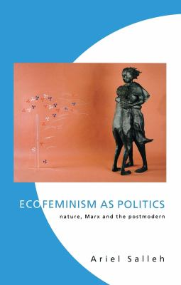 Ecofeminism as Politics: Nature, Marx and the Postmodern 9781856494007