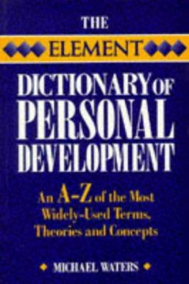 Element Dictionary of Personal Development: An A-Z of the Most Widely Used Terms, Themes And... 9781852308346