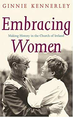 Embracing Women: Making History in the Church of Ireland 9781856076258