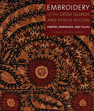 Embroidery of the Greek Islands and Epirus Region: Harpies, Mermaids, and Tulips 9781857594263