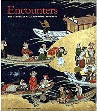 Encounters: The Meeting of Asia and Europe 1500 - 1800 9781851774326