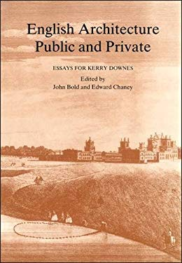 English Architecture Public & Private: Essays for Kerry Downes 9781852850951