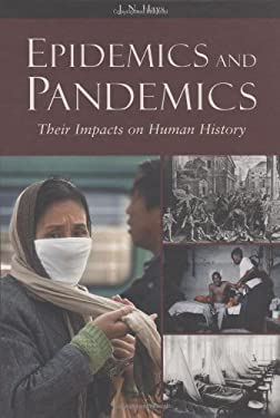 Epidemics and Pandemics: Their Impacts on Human History 9781851096589