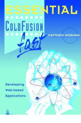 Essential Coldfusion Fast: Developing Web-Based Applications 9781852333157
