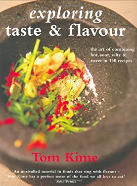 Exploring Taste & Flavour: The Art of Combining Hot, Sour, Salty & Sweet in 150 Recipes 9781856267281