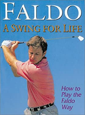Faldo a Swing for Life: How to Play the Faldo Way 9781857991116