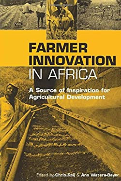 Farmer Innovation in Africa: A Source of Inspiration for Agricultural Development 9781853838163