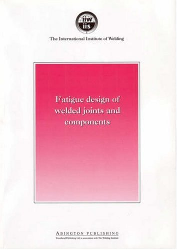 Fatigue Design of Welded Joints and Components: Recommendations of Iiw Joint Working Group XIII - XV 9781855733152