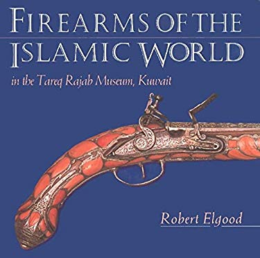 Firearms of the Islamic World: In the Tared Rajab Museum, Kuwait 9781850439639