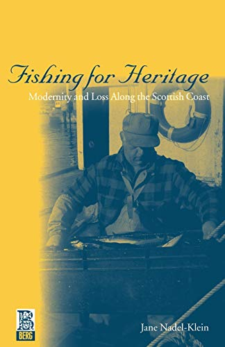Fishing for Heritage: Modernity and Loss Along the Scottish Coast 9781859735671